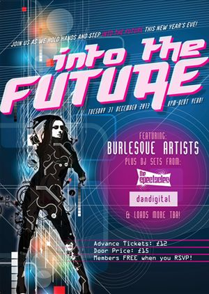 Into the Future, Tuesday 31st December 2013 from 20.00. Tickets: £12 advance / £15 door. Advance booking is highly recommended!