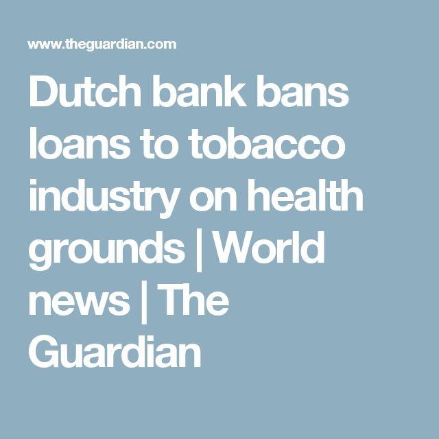Dutch bank bans loans to tobacco industry on health grounds | World news | The Guardian