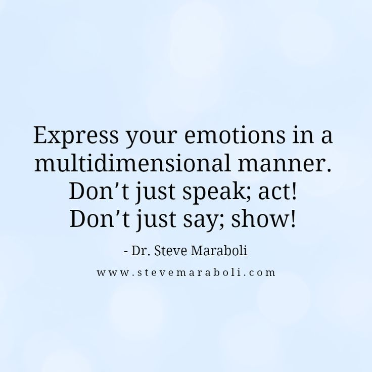 Express your emotions in a multidimensional manner. Don't ...