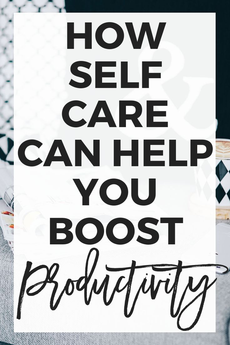 How Self-Care Can Help You Boost Productivity – Believe it or not, the connectio…