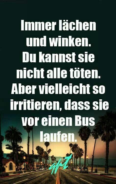 Immer lächeln und winken. Du kannst sie nicht alle töten. Aber vielleicht so irritieren, dass sie vor einen Bus laufen.