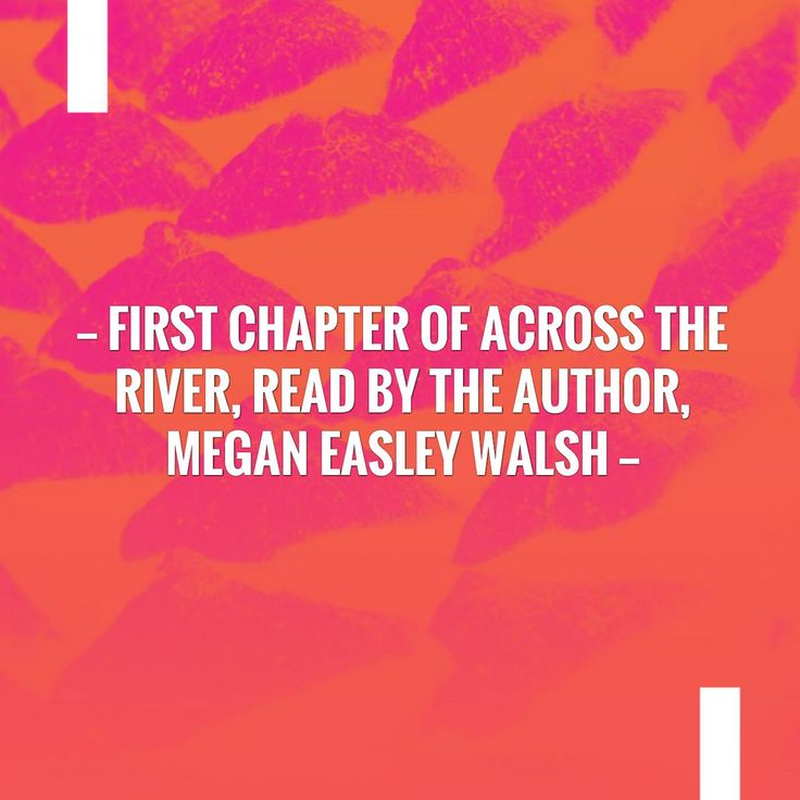 Read more on my blog 👉 First Chapter of Across the River, Read by the Author, Megan Easley Walsh  http://blog.extrainkedits.com/2017/04/first-chapter-of-across-river-read-by.html?utm_campaign=crowdfire&utm_content=crowdfire&utm_medium=social&utm_source=pinterest