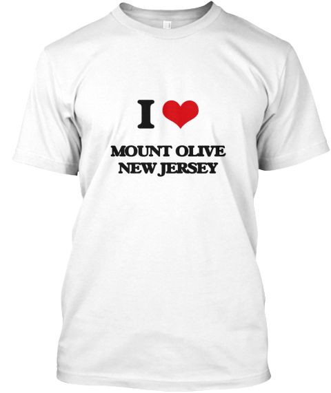 I Love Mount Olive New Jersey White T-Shirt Front - This is the perfect gift for someone who loves Mount Olive. Thank you for visiting my page (Related terms: I love,I love Mount Olive New Jersey,I Love MOUNT OLIVE New Jersey,MOUNT OLIVE,Morris,MOUNT OLIVE tr ...)