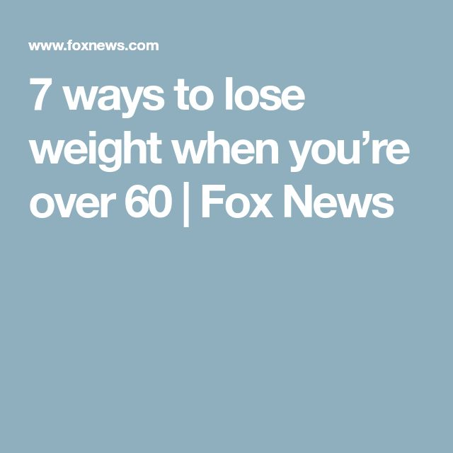 7 ways to lose weight when you're over 60   Fox News