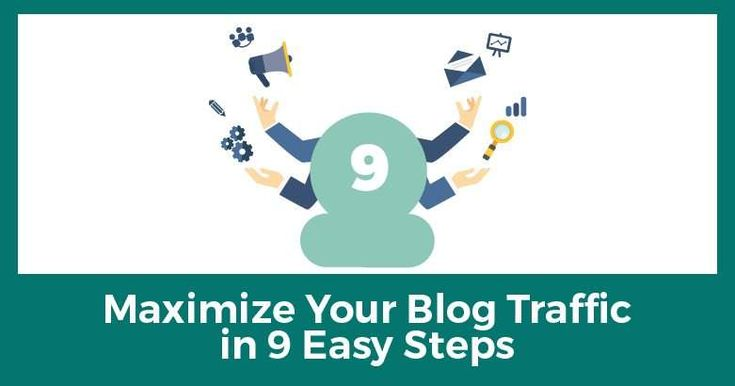 Maximize Your Blog Traffic in 9 Easy Steps