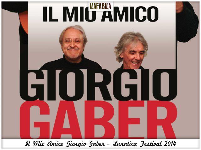 Il Mio Amico Giorgio Gaber - Lunatica Festival 2014 - #lunaticando
