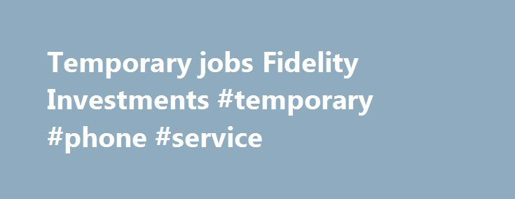 Temporary jobs Fidelity Investments #temporary #phone #service http://tablet.nef2.com/temporary-jobs-fidelity-investments-temporary-phone-service/  # Want to Work at Fidelity Investments? Veritude has helped me twice now get into a role where I was able to learn something new as well as network. I think the way they assist in finding a new role each time in Fidelity is amazing. Michael T. Veritude Consultant, Boston Veritude does a great job providing me with the necessary resources to…