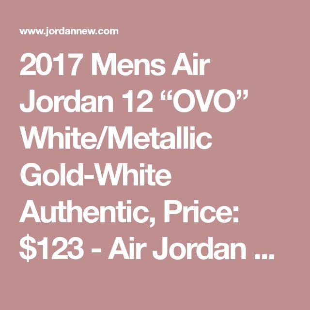 "2017 Mens Air Jordan 12 ""OVO"" White/Metallic Gold-White Authentic, Price: $123 - Air Jordan Shoes, Michael Jordan Shoes - JordanNew.com"