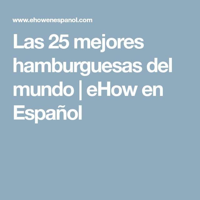 Las 25 mejores hamburguesas del mundo | eHow en Español