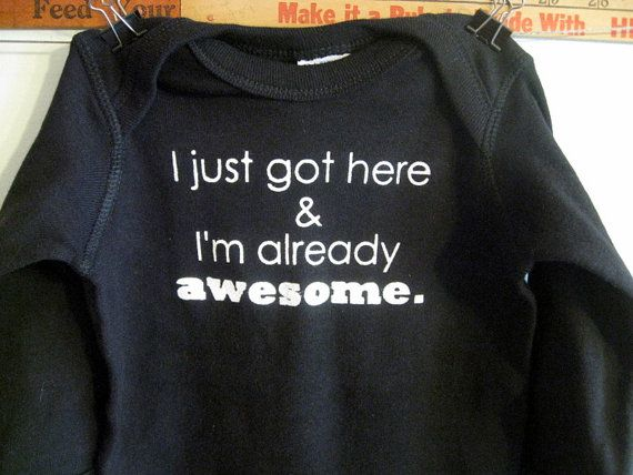 "Just one of MANY Pinterest Success Stories told: http://bit.ly/yu84nG ""I just got here & I'm already awesome"" by TheOnesie, $18.00: Babies, Baby Kid Ideas, Baby Things, Awesome Black, Kid Stuff, Baby Outfit, Baby Shower"