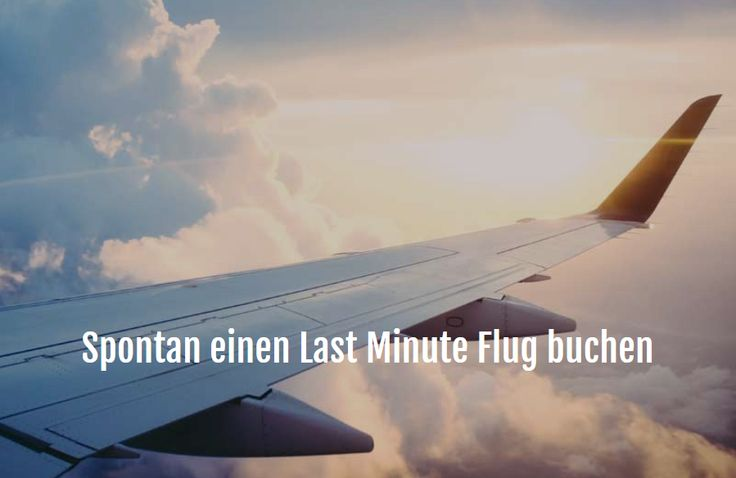 Bucket List: Spontan einen Last Minute Flug buchen