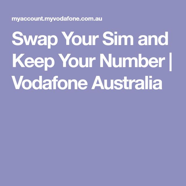 Swap Your Sim and Keep Your Number   Vodafone Australia