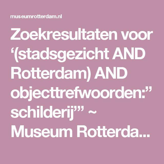"""Zoekresultaten voor '(stadsgezicht AND Rotterdam) AND objecttrefwoorden:""""schilderij""""' ~ Museum Rotterdam - van de stad"""