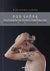 POD SKÓRĄ. <BR>Psychoanalityczne studium modyfikacji ciała