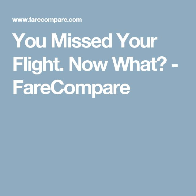 You Missed Your Flight. Now What? - FareCompare