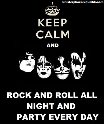 ...Rock And Roll...: Band, Parties, Kiss Rocks, Kiss Army, Classic Rocks Quotes, Keepcalm, Keep Calm, Rocks And Rolls, Rocks N Rolls