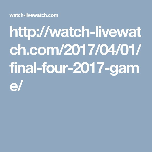 http://watch-livewatch.com/2017/04/01/final-four-2017-game/