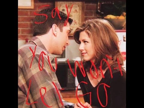 Ross Geller X Rachel Green - Say You Won't Let Go ~Requested By: Lila St...