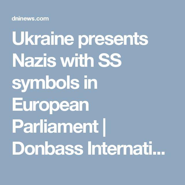 Ukraine presents Nazis with SS symbols in European Parliament   Donbass International News Agency