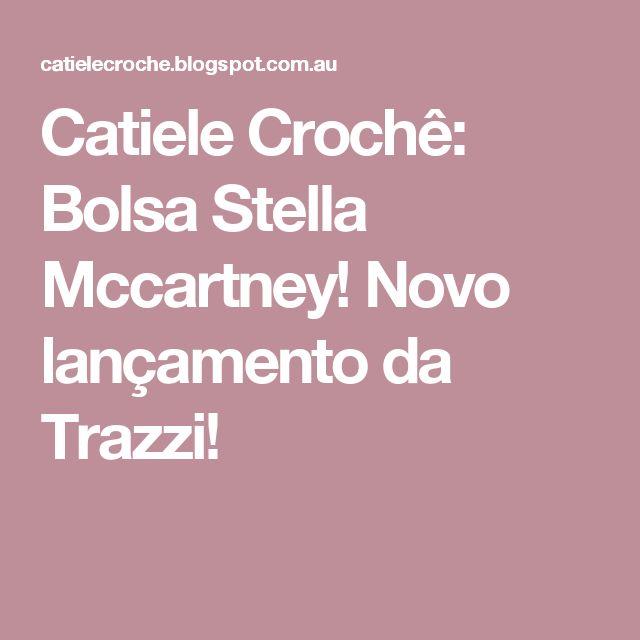 Catiele Crochê: Bolsa Stella Mccartney! Novo lançamento da Trazzi!
