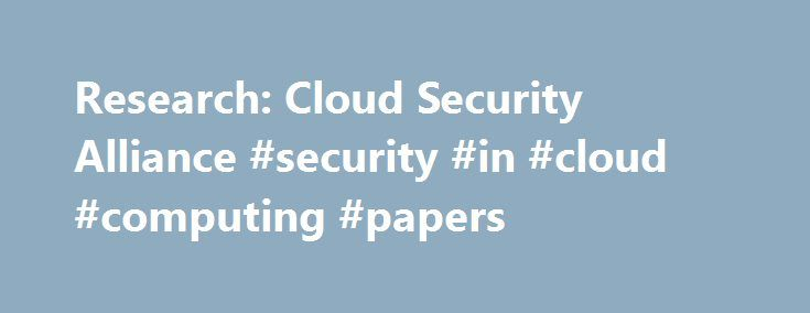 Research: Cloud Security Alliance #security #in #cloud #computing #papers http://namibia.remmont.com/research-cloud-security-alliance-security-in-cloud-computing-papers/  # Research Listen to Dr. Arnab Roy on Federal News Radio 1500AM Dr. Arnab Roy is a Member of Research Staff at the Fujitsu Laboratories of America since 2012. From 2010-11, he was a post-doctoral researcher at the IBM Thomas J. Watson Research Center. Arnab obtained his PhD in Computer Science from Stanford University in…