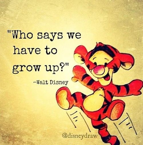 Walt Disney quote - lets not grow up and be kids forever!