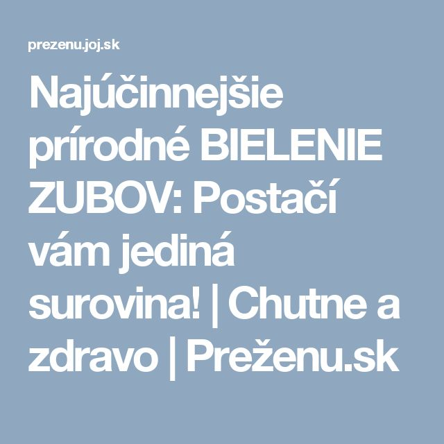 Najúčinnejšie prírodné BIELENIE ZUBOV: Postačí vám jediná surovina! | Chutne a zdravo | Preženu.sk