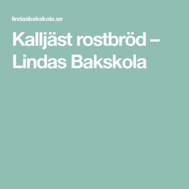 Kalljäst rostbröd – Lindas Bakskola