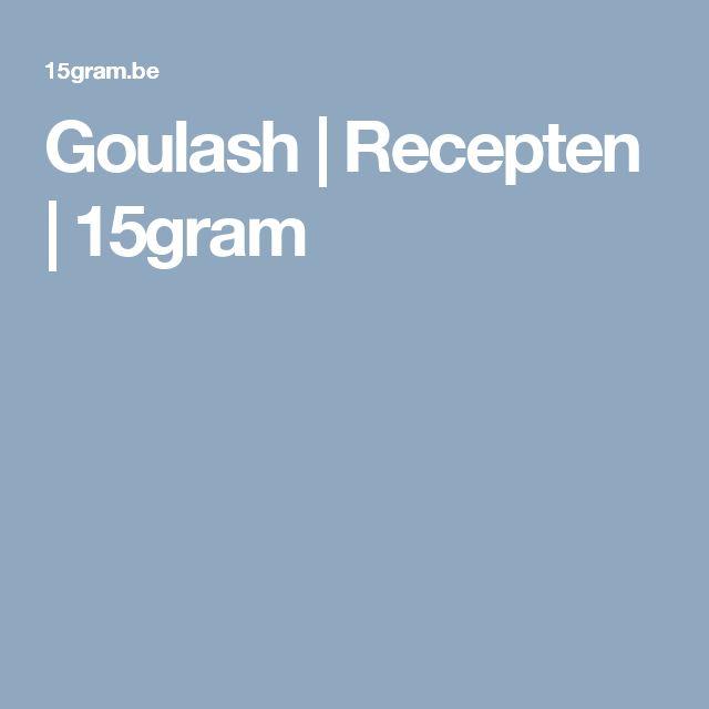 Goulash   Recepten   15gram