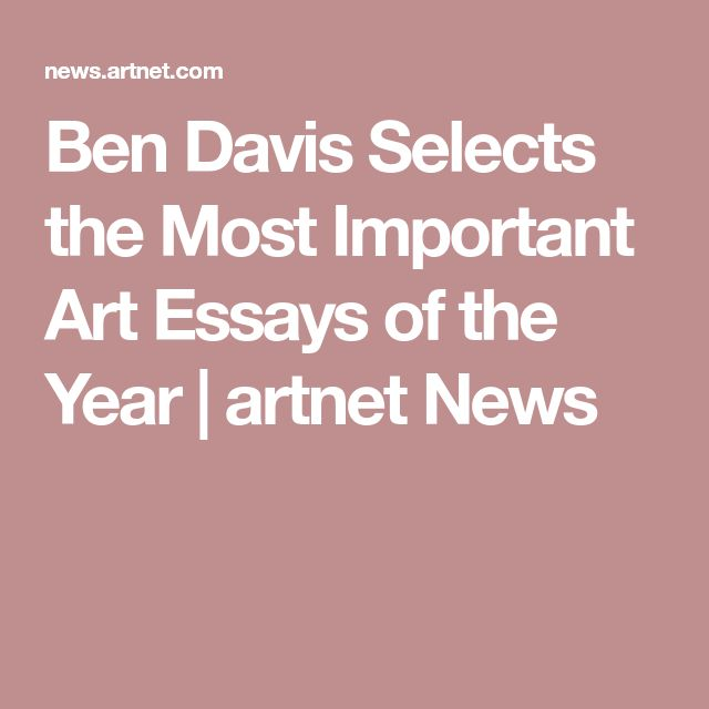 Ben Davis Selects the Most Important Art Essays of the Year | artnet News