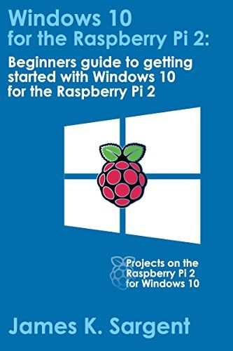 Download free Windows 10 for the Raspberry Pi 2: Getting Started with Windows…