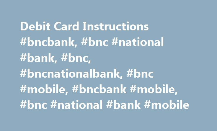 Debit Card Instructions #bncbank, #bnc #national #bank, #bnc, #bncnationalbank, #bnc #mobile, #bncbank #mobile, #bnc #national #bank #mobile http://stockton.remmont.com/debit-card-instructions-bncbank-bnc-national-bank-bnc-bncnationalbank-bnc-mobile-bncbank-mobile-bnc-national-bank-mobile/  # Helpful Instructions concerning Debit/ATM cards and PINS How do I activate my debit/ATM card? You can activate your debit card by doing one of the following: Make a PIN-based purchase using the PIN…