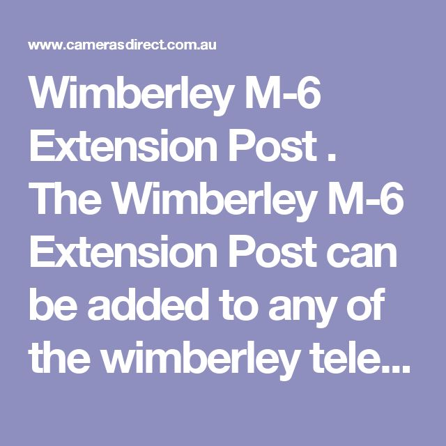 Wimberley M-6 Extension Post . The Wimberley M-6 Extension Post can be added to any of the wimberley telephoto brackets to increase the height of the flash up to 5 (127mm).