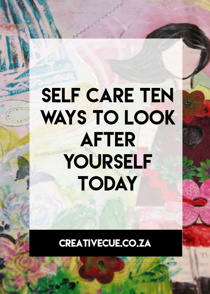 Your creative cue on Being Creative here are 10 ways to bring self care into your life