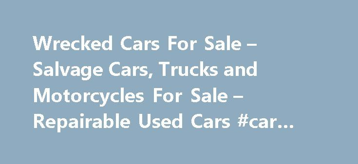 Wrecked Cars For Sale – Salvage Cars, Trucks and Motorcycles For Sale – Repairable Used Cars #car #values http://car.remmont.com/wrecked-cars-for-sale-salvage-cars-trucks-and-motorcycles-for-sale-repairable-used-cars-car-values/  #salvage cars for sale # 2010 Roush Mustang Theft Recovery INSURANCE SALVAGE CARS, TRUCKS, MOTORCYCLES, BOATS FOR SALE WHAT ARE INSURANCE SALVAGE VEHICLES? They are insured vehicles that have been involved in a collision, flood, vandalism or theft. More About…