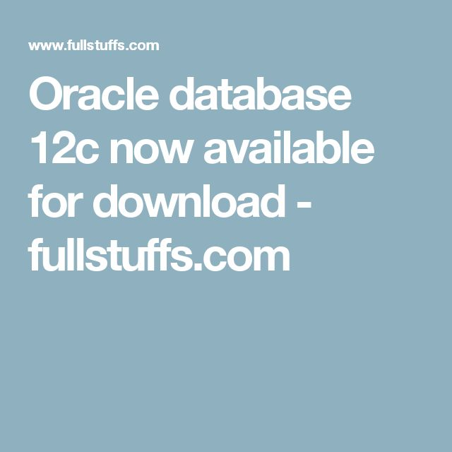 Oracle database 12c now available for download - fullstuffs.com