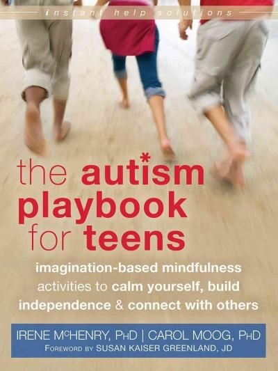 The Autism Playbook for Teens: Imagination-Based Mindfulness Activities to Calm Yourself, Build Independence & Co...