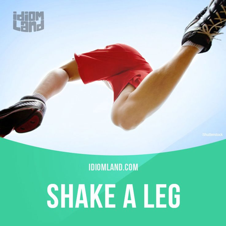 """Shake a leg"" means ""to hurry, to move faster"". Example: Let's shake a leg, guys. We gotta be there in twenty minutes. Get our apps for learning English: learzing.com"