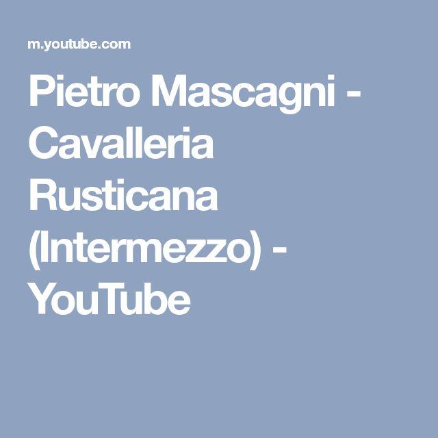 Pietro Mascagni - Cavalleria Rusticana (Intermezzo) - YouTube