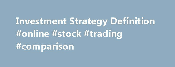 "Investment Strategy Definition #online #stock #trading #comparison http://stock.remmont.com/investment-strategy-definition-online-stock-trading-comparison/  medianet_width = ""300"";   medianet_height = ""600"";   medianet_crid = ""926360737"";   medianet_versionId = ""111299"";   (function() {       var isSSL = 'https:' == document.location.protocol;       var mnSrc = (isSSL ? 'https:' : 'http:') + '//contextual.media.net/nmedianet.js?cid=8CUFDP85S' + (isSSL ? '&https=1' : '')…"