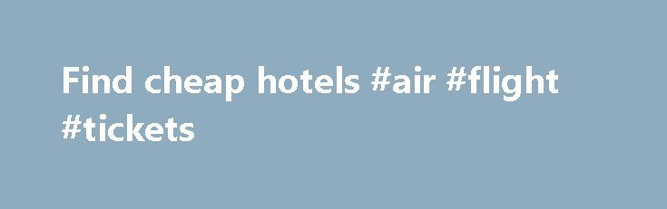 Find cheap hotels #air #flight #tickets http://cheap.nef2.com/find-cheap-hotels-air-flight-tickets/  #find cheap hotels # Hotels Here at lastminute.com, we know hotels, and we aim to bring you the best price on a last minute booking. From modern apartments and traditional guesthouses to well-known brands and boutique accommodations; we've got a great choice of places to stay. If you're looking to save a bit of money on your holiday, check out our selection of cheap rooms, or if you want to…