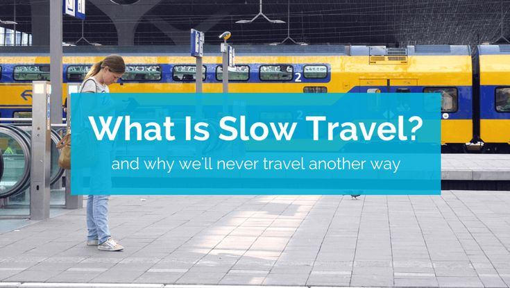What Is Slow Travel? and Why We'll Never Travel Another Way