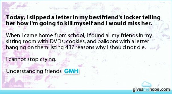 Today, I slipped a letter in my bestfriend's locker telling her how I'm going to kill myself and I would miss her.