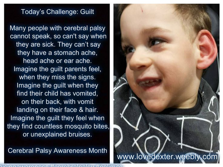 Guilt - Many parents of people with cerebral palsy feel considerable levels of guilt. More here: http://lovedexter.weebly.com/blog/cp-challenge-30-guilt