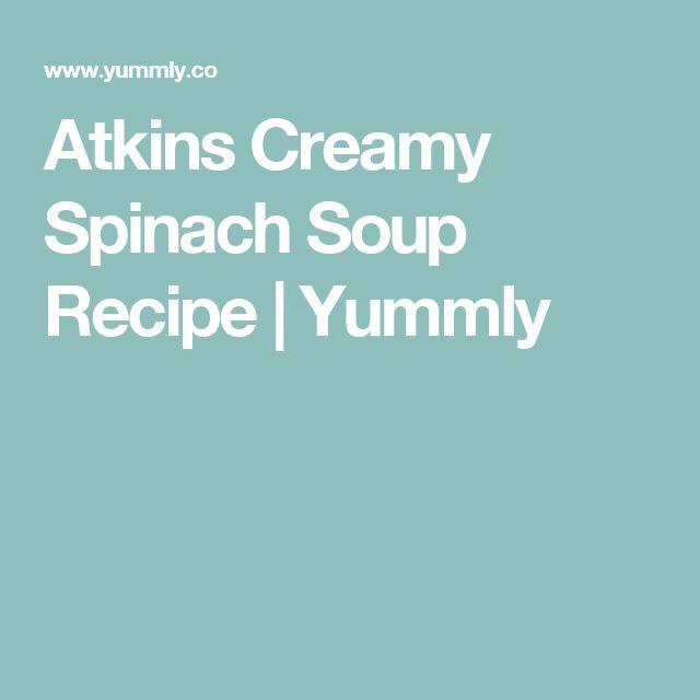 Atkins Creamy Spinach Soup Recipe | Yummly
