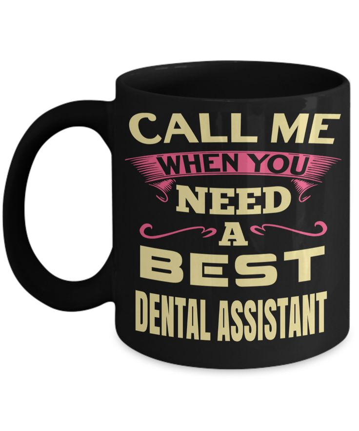 Dental Assistant Gifts For Women or Men - Funny Dental Assistant Graduation Gifts - Dental Assistant Mug - Call Me When You Need A Best Dental Assistant  #customgift #yesecart #giftforher #christmasgift #coffeelover #gift #giftforhim #coffeemug