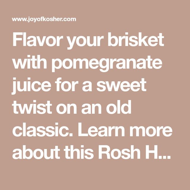 Flavor your brisket with pomegranate juice for a sweet twist on an old classic. Learn more about this Rosh Hashanah brisket recipe from JOY of KOSHER.