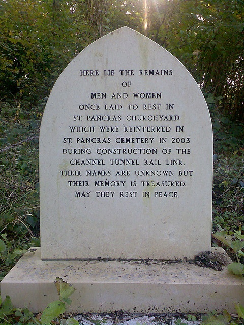 Channel tunnel grave    The extension to the channel tunnel rail link into St Pancras station  in London disturbed a number of graves along the way. The bodies were  all taken to the St Pancras and Islington cemetery (which is actually  between Muswell Hill and East Finchley in north London) and buried in  a mass grave. This stone marks the place.