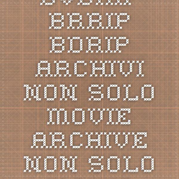 DVDRip BRRip BDRip Archivi - Non Solo Movie Archive - - Non Solo Movie