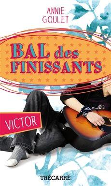 BAL DES FINISSANTS: VICTOR  Par l'auteureAnnie Goulet